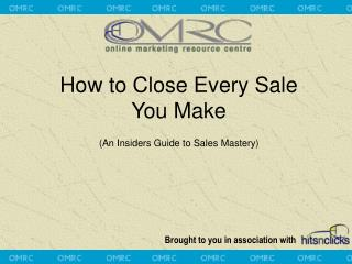 How to Close Every Sale You Make (An Insiders Guide to Sales Mastery)