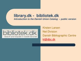 library.dk -  bibliotek.dk Introduction to the Danish Union Catalog  – public version