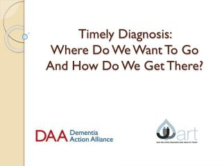 Timely Diagnosis:  Where Do We Want To Go  And How Do We Get There?
