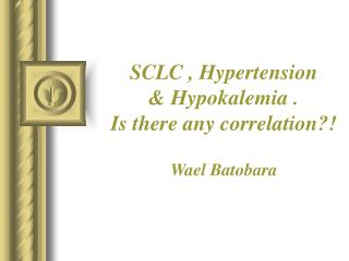 SCLC , Hypertension  & Hypokalemia . Is there any correlation?!