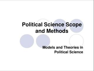 Political Science Scope and Methods Models and Theories in Political Science