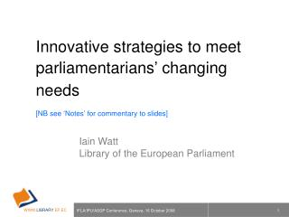 Innovative strategies to meet parliamentarians' changing needs [NB see 'Notes' for commentary to slides]