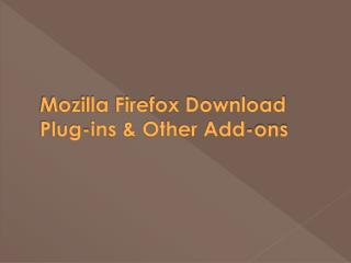 Mozilla Firefox Download Plug-ins & Other Add-ons
