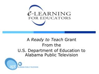A  Ready to Teach  Grant From the  U.S. Department of Education to Alabama Public Television