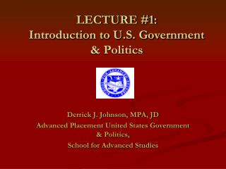LECTURE #1:  Introduction to  U.S.  Government  &  Politics