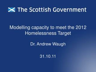 Modelling capacity to meet the 2012 Homelessness Target