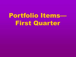 Portfolio Items—First Quarter