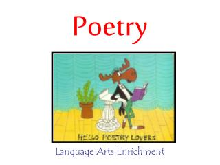 poetry in language arts Poetry (the term derives simply one who creates using language, and poetry as what the —which can be evoked not only by verbal arts but also by other arts.