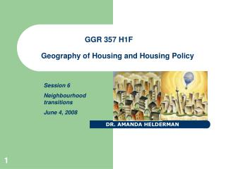 GGR 357 H1F	 Geography of Housing and Housing Policy
