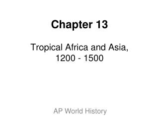 Chapter 13 Tropical Africa and Asia, 1200 - 1500