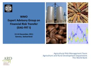 Agricultural Risk Management Team  Agriculture and Rural Development Department The World Bank
