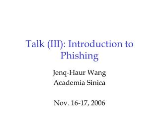 Talk (III): Introduction to Phishing