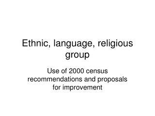 Ethnic, language, religious group