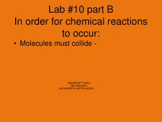 Lab #10 part B In order for chemical reactions to occur: