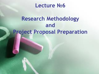 Lecture  №6 Research Methodology and  Project Proposal Preparation