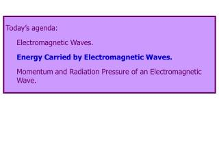 Today's agenda: Electromagnetic Waves. Energy Carried by Electromagnetic Waves.