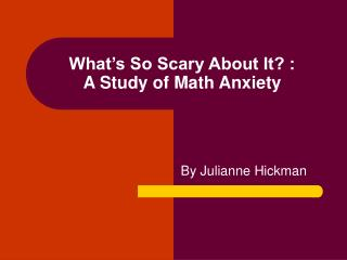 What's So Scary About It? :  A Study of Math Anxiety
