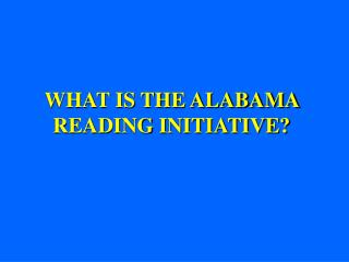 WHAT IS THE ALABAMA READING INITIATIVE?