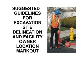 SUGGESTED GUIDELINES FOR EXCAVATION SITE DELINEATION AND FACILITY OWNER LOCATION MARKOUT