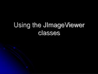Using the JImageViewer classes