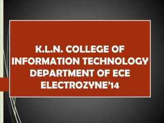 K.L.N. COLLEGE OF INFORMATION TECHNOLOGY DEPARTMENT OF ECE ELECTROZYNE'14