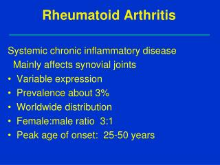 Rheumatoid Arthritis Systemic chronic inflammatory disease   Mainly affects synovial joints