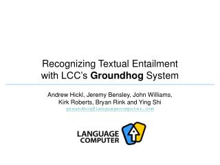Recognizing Textual Entailment  with LCC's  Groundhog  System