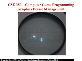 CSE 380 – Computer Game Programming Graphics Device Management