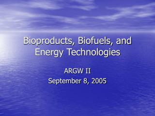 Bioproducts, Biofuels, and Energy Technologies