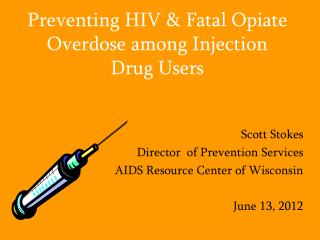 Preventing HIV & Fatal Opiate Overdose among Injection Drug Users