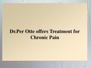 Dr.Per Otte offers Treatment for Chronic Pain