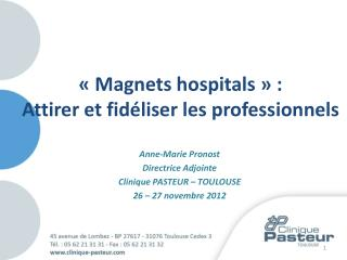 Anne-Marie Pronost Directrice Adjointe  Clinique PASTEUR – TOULOUSE 26 – 27 novembre 2012