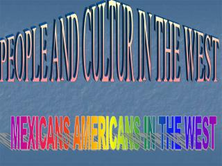 MEXICANS AMERICANS IN THE WEST