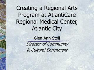 Creating a Regional Arts Program at AtlantiCare Regional Medical Center, Atlantic City