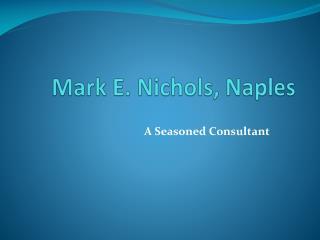 Mark E. Nichols, Naples – A Seasoned Consultant