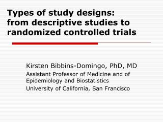 Types of study designs:   from descriptive studies to randomized controlled trials