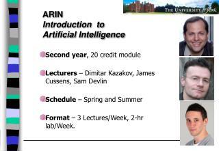 Second year , 20 credit module Lecturers  – Dimitar Kazakov, James Cussens, Sam Devlin
