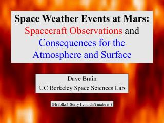 Dave Brain UC Berkeley Space Sciences Lab (Hi folks!  Sorry I couldn't make it!)