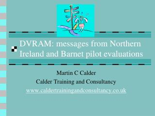 DVRAM: messages from Northern Ireland and Barnet pilot evaluations