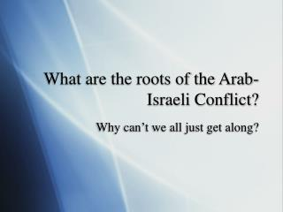 What are the roots of the Arab-Israeli Conflict?