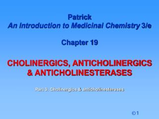 Patrick  An Introduction to Medicinal Chemistry  3/e Chapter 19 CHOLINERGICS, ANTICHOLINERGICS