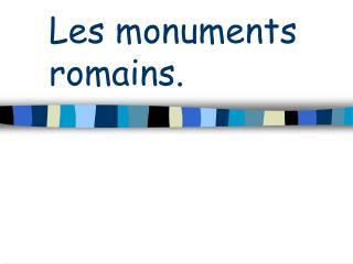 Les monuments romains.