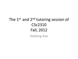 The  1 st   and 2 nd  tutoring  session of CSc2310 Fall, 2012