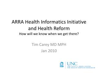 ARRA Health Informatics Initiative and Health Reform How will we know when we get there?