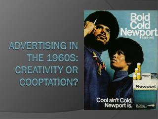 Advertising in the 1960s:  creativity or cooptation?