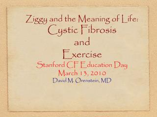 Ziggy and the Meaning of Life:  Cystic Fibrosis and  Exercise Stanford CF Education Day