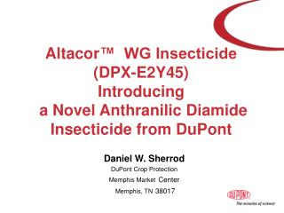 Altacor ™  WG Insecticide ( DPX-E2Y45)  Introducing   a Novel Anthranilic Diamide  Insecticide from DuPont
