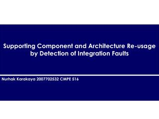 Supporting Component and Architecture Re-usage by Detection of Integration Faults