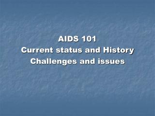 AIDS 101 Current status and History Challenges and issues