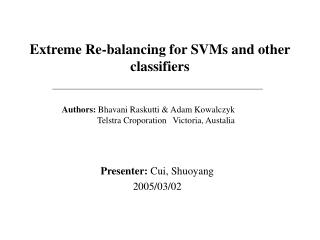 Extreme Re-balancing for SVMs and other classifiers